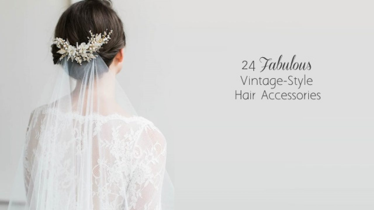 24 Fabulous Vintage Wedding Hair Accessories For A Glam Bride