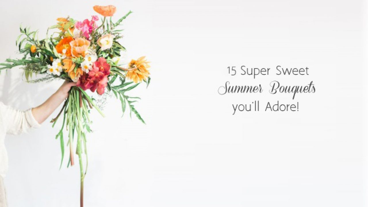 14 Super Sweet Summer Wedding Bouquets You Ll Adore Weddingsonline